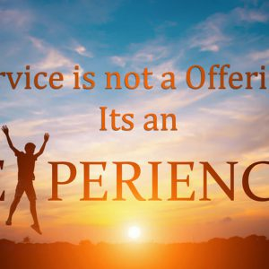 Service is not a offering, Its an experience2